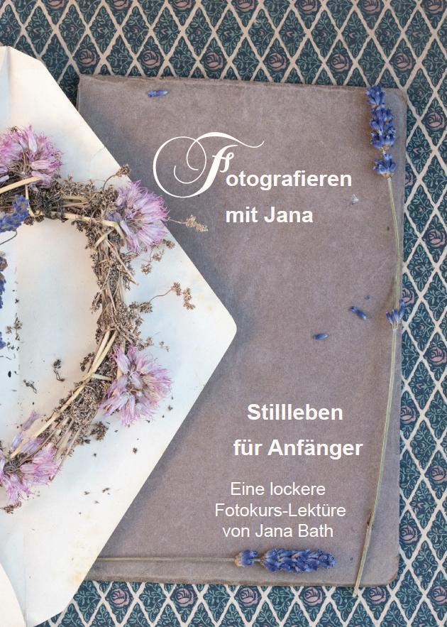 Stillleben für Anfänger, Fotografieren mit Jana, Cover E-Book